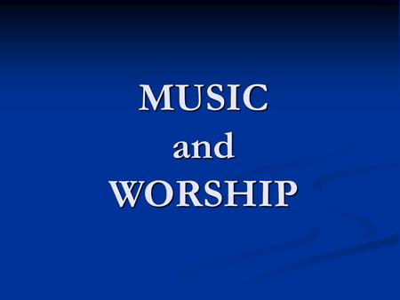 MUSIC and WORSHIP. Relevant Truths/Doctrines WorshipSpiritualityTruth Spiritual Battle Unity Spiritual Maturity Submission.
