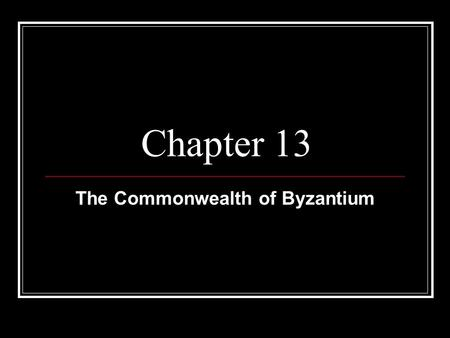 Chapter 13 The Commonwealth of Byzantium. Byzantine Empire -After the collapse of the western half of the Roman Empire the Byzantine eastern section survived.