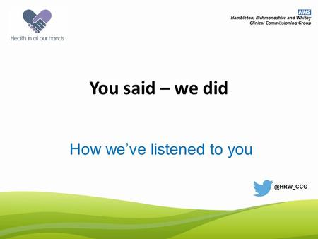 You said – we did How we've listened to