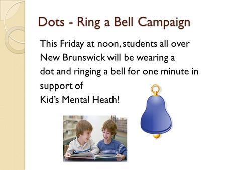 Dots - Ring a Bell Campaign This Friday at noon, students all over New Brunswick will be wearing a dot and ringing a bell for one minute in support of.