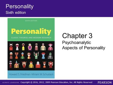 Copyright © 2016, 2012, 2009 Pearson Education, Inc. All Rights Reserved Personality Sixth edition Chapter 3 Psychoanalytic Aspects of Personality.