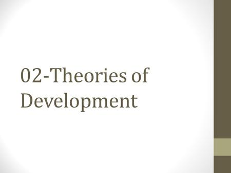 02-Theories of Development. Grand theories Comprehensive Enduring Widely applied.