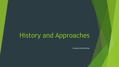 History and Approaches Created by David Silverman.