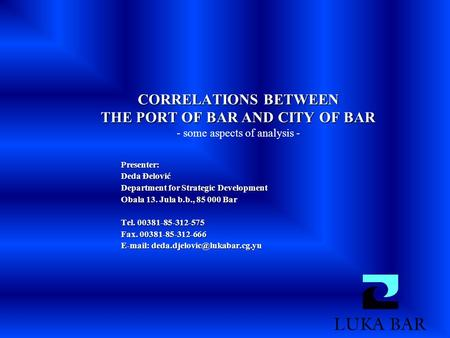 CORRELATIONS BETWEEN THE PORT OF BAR AND CITY OF BAR CORRELATIONS BETWEEN THE PORT OF BAR AND CITY OF BAR - some aspects of analysis - Presenter: Deda.