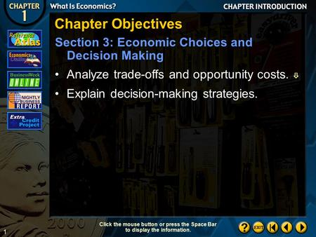 1 Chapter Introduction 4 Chapter Objectives Section 3: Economic Choices and Decision Making Click the mouse button or press the Space Bar to display the.