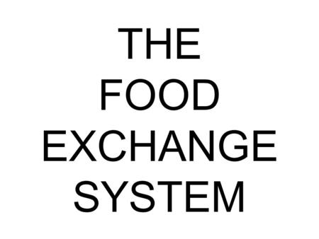 THE FOOD EXCHANGE SYSTEM