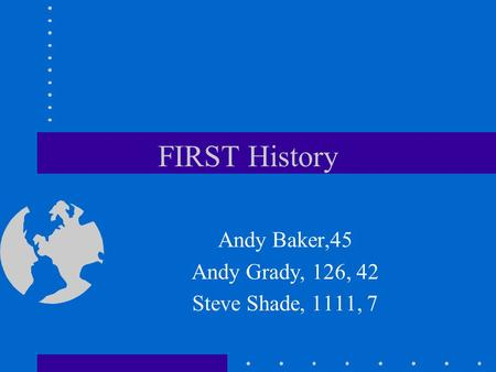 FIRST History Andy Baker,45 Andy Grady, 126, 42 Steve Shade, 1111, 7.