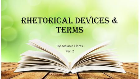 Rhetorical Devices & Terms By: Melanie Flores Per: 2.