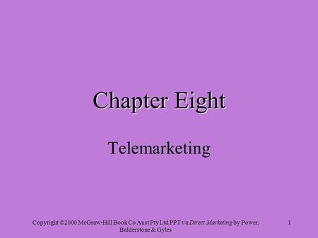 Copyright ©2000 McGraw-Hill Book Co Aust Pty Ltd PPT t/a Direct Marketing by Power, Balderstone & Gyles 1 Chapter Eight Telemarketing.