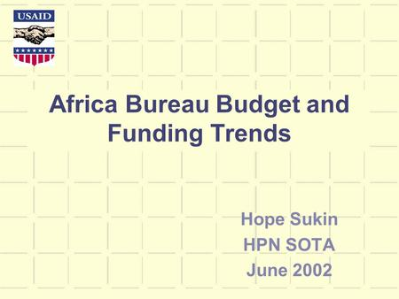 Africa Bureau Budget and Funding Trends Hope Sukin HPN SOTA June 2002.
