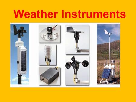 Weather Instruments. A Thermometer measures air temperature. A Thermometer works because matter expands when heated. Most thermometers are closed glass.