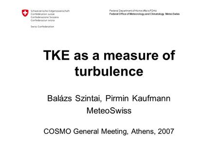 Federal Department of Home Affairs FDHA Federal Office of Meteorology and Climatology MeteoSwiss TKE as a measure of turbulence COSMO General Meeting,