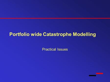 Portfolio wide Catastrophe Modelling Practical Issues.
