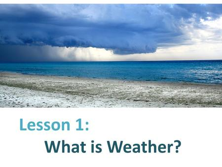 Lesson 1: What is Weather?