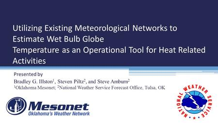 Presented by Bradley G. Illston 1, Steven Piltz 2, and Steve Amburn 2 1 Oklahoma Mesonet; 2 National Weather Service Forecast Office, Tulsa, OK Utilizing.