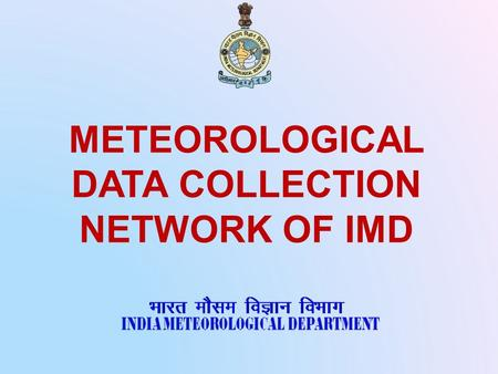 METEOROLOGICAL DATA COLLECTION NETWORK OF IMD. Meteorological instrument Observer Meteorological Observation (In situ & Remote sensing)