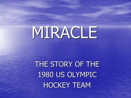 MIRACLE THE STORY OF THE 1980 US OLYMPIC HOCKEY TEAM.