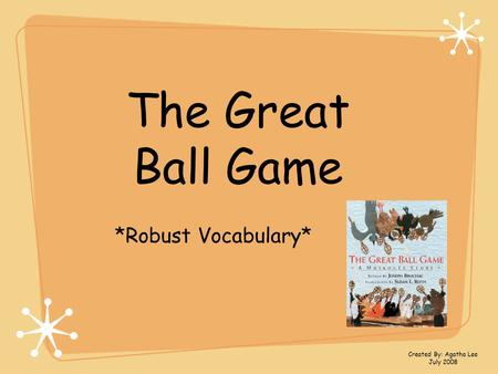The Great Ball Game *Robust Vocabulary* Created By: Agatha Lee