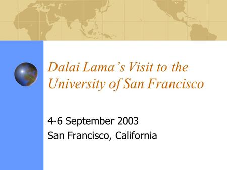 Dalai Lama's Visit to the University of San Francisco 4-6 September 2003 San Francisco, California.