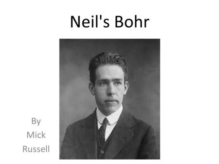 Neil's Bohr By Mick Russell. Copenhagen, Denmark He was born in Copenhagen, Denmark on October 7 th 1885.