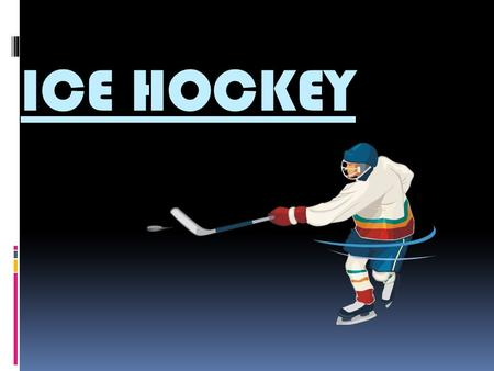 ICE HOCKEY. Ice hockey  The Czech national team is one of the top teams in the world, regularly competing in the World Championship, the Winter Olympic.