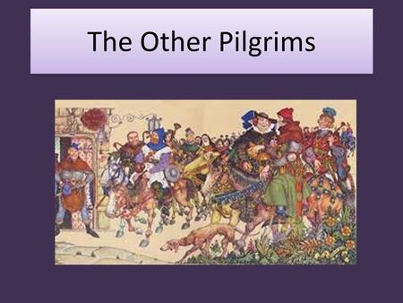 The Other Pilgrims. Yeoman Forester or outdoorsman Attendant in a royal household Transportation – horse Dresses in green Sturdy build Wears a St. Christopher's.