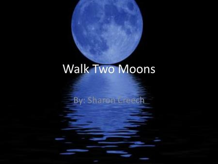 Walk Two Moons By: Sharon Creech. 1995 Newbery Medal.