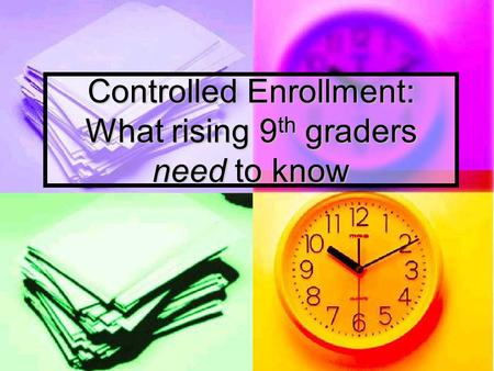 Controlled Enrollment: What rising 9 th graders need to know.