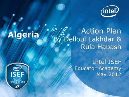 Intel ISEF 2012 – Educator Academy 1 Intel Confidential 11 Action Plan By Delloul Lakhdar & Rula Habash Intel ISEF Educator Academy May 2012 Algeria.