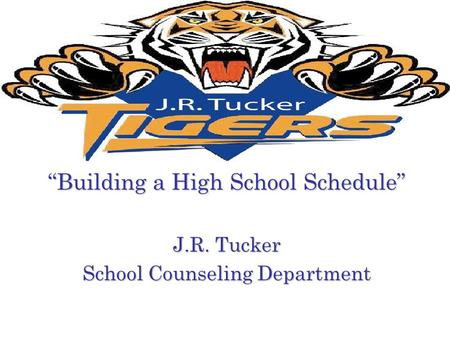 """Building a High School Schedule"" J.R. Tucker School Counseling Department."