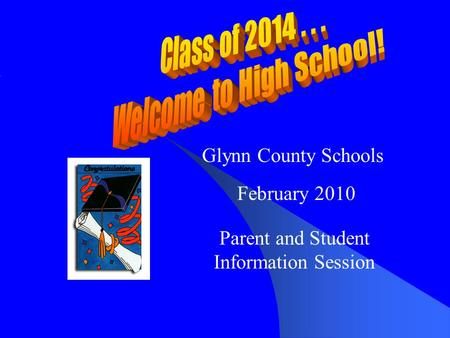 Glynn County Schools February 2010 Parent and Student Information Session.