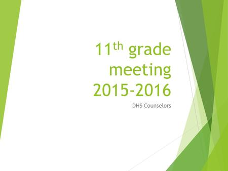 11 th grade meeting 2015-2016 DHS Counselors. Agenda  Graduation requirements  Testing requirements  Upcoming events/dates  National Honor Society.
