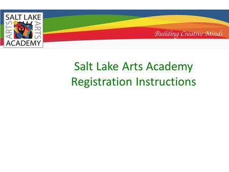 Salt Lake Arts Academy Registration Instructions.