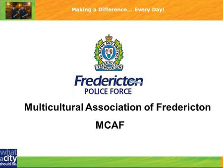 Multicultural Association of Fredericton MCAF. Fredericton Police Force 460-2300.