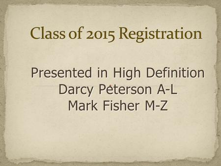 Presented in High Definition Darcy Peterson A-L Mark Fisher M-Z.