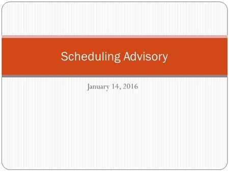 January 14, 2016 Scheduling Advisory. Today's Activities Receive Registration Form Think about Stepping-it-Up Think about graduation requirements and.