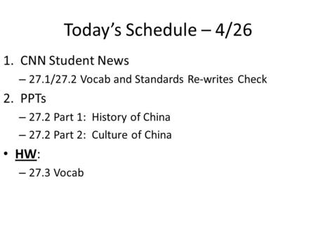 Today's Schedule – 4/26 1. CNN Student News – 27.1/27.2 Vocab and Standards Re-writes Check 2. PPTs – 27.2 Part 1: History of China – 27.2 Part 2: Culture.