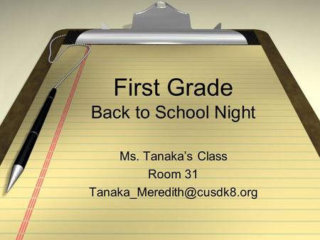 First Grade Back to School Night Ms. Tanaka's Class Room 31