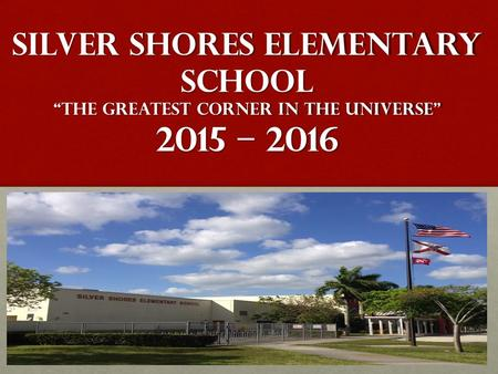 "SILVER SHORES ELEMENTARY SCHOOL ""The GREATEST Corner in the universe"" 2015 – 2016."