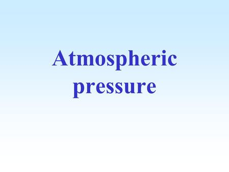 Atmospheric pressure. What causes atmospheric pressure? The atmosphere is made up of a mixture of gases It is like a deep sea of air which surrounds.