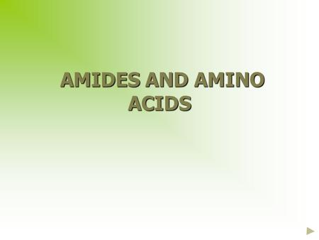 AMIDES AND AMINO ACIDS AMIDES AND AMINO ACIDS. AMIDES Structurederivatives of carboxylic acids amide group is -CONH 2 NomenclatureWhite crystalline solids.