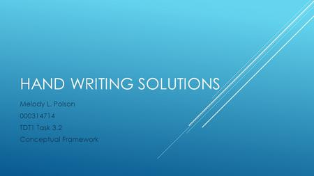 HAND WRITING SOLUTIONS Melody L. Polson 000314714 TDT1 Task 3.2 Conceptual Framework.