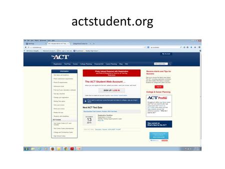 Actstudent.org. Create an account Click no, and no you most likely have not signed up or have taken the test.