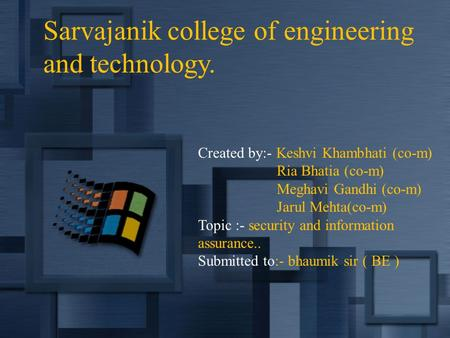 Sarvajanik college of engineering and technology. Created by:- Keshvi Khambhati (co-m) Ria Bhatia (co-m) Meghavi Gandhi (co-m) Jarul Mehta(co-m) Topic.