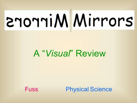 "A ""Visual"" Review Fuss Physical Science. How do you locate the image in a Curved Mirror Situation. Pick a point on the object (usually the one furthest."