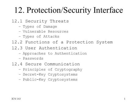 ICS 1431 12. Protection/Security Interface 12.1 Security Threats –Types of Damage –Vulnerable Resources –Types of Attacks 12.2 Functions of a Protection.