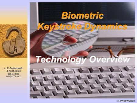 L. F. Coppenrath & Associates PASSWORD BIOPASSWORD ® Biometric Keystroke Dynamics Technology Overview.