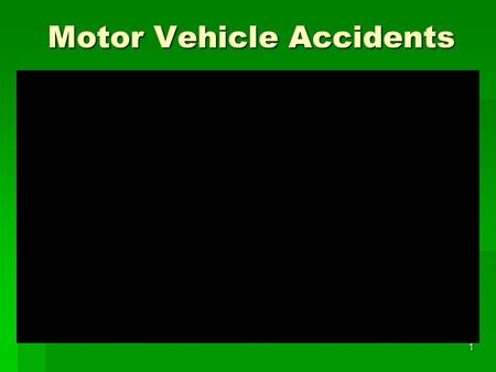 1 Motor Vehicle Accidents. 2MVA  Motor Vehicle Accidents are by & large the most common causes of personal injury, and the leading non-natural killer.