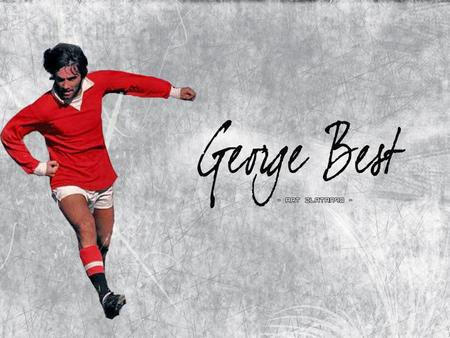 George Best was born May 22, 1946 in a council estate in East Belfast, Northern Ireland. The oldest of four children, George would play soccer every day.