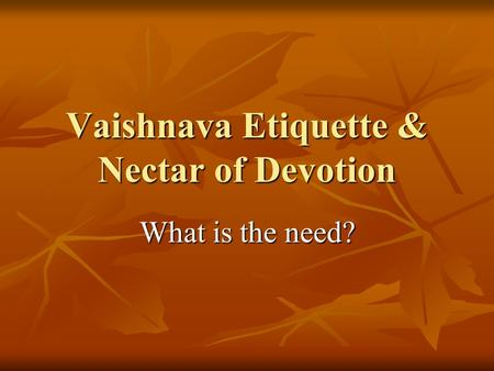 Vaishnava Etiquette & Nectar of Devotion What is the need?